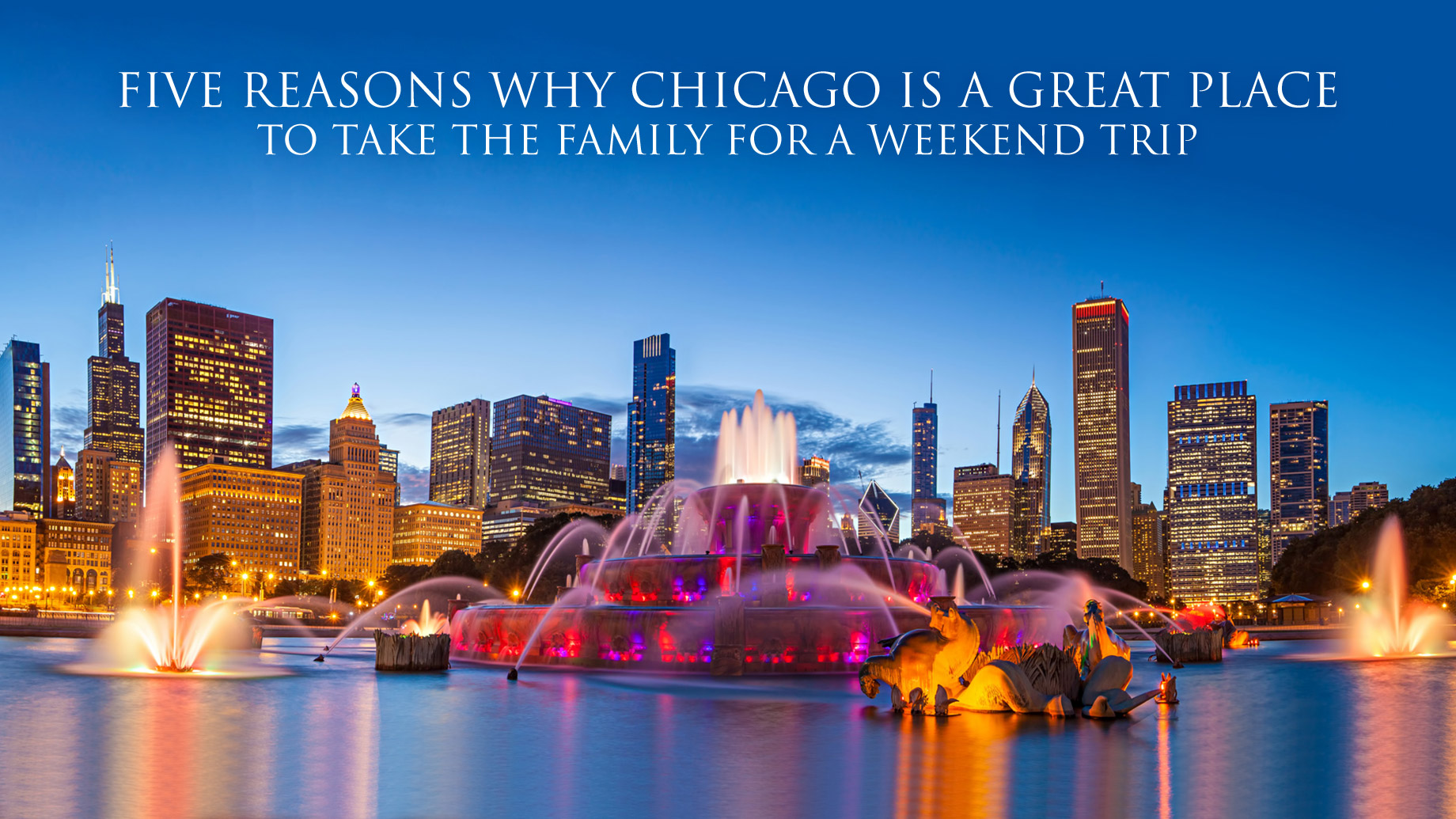 Five Reasons Why Chicago is a Great Place to Take the Family for a Weekend Trip