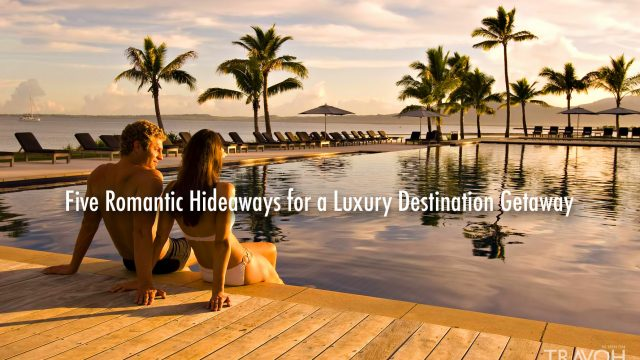Five Romantic Hideaways for a Luxury Destination Getaway