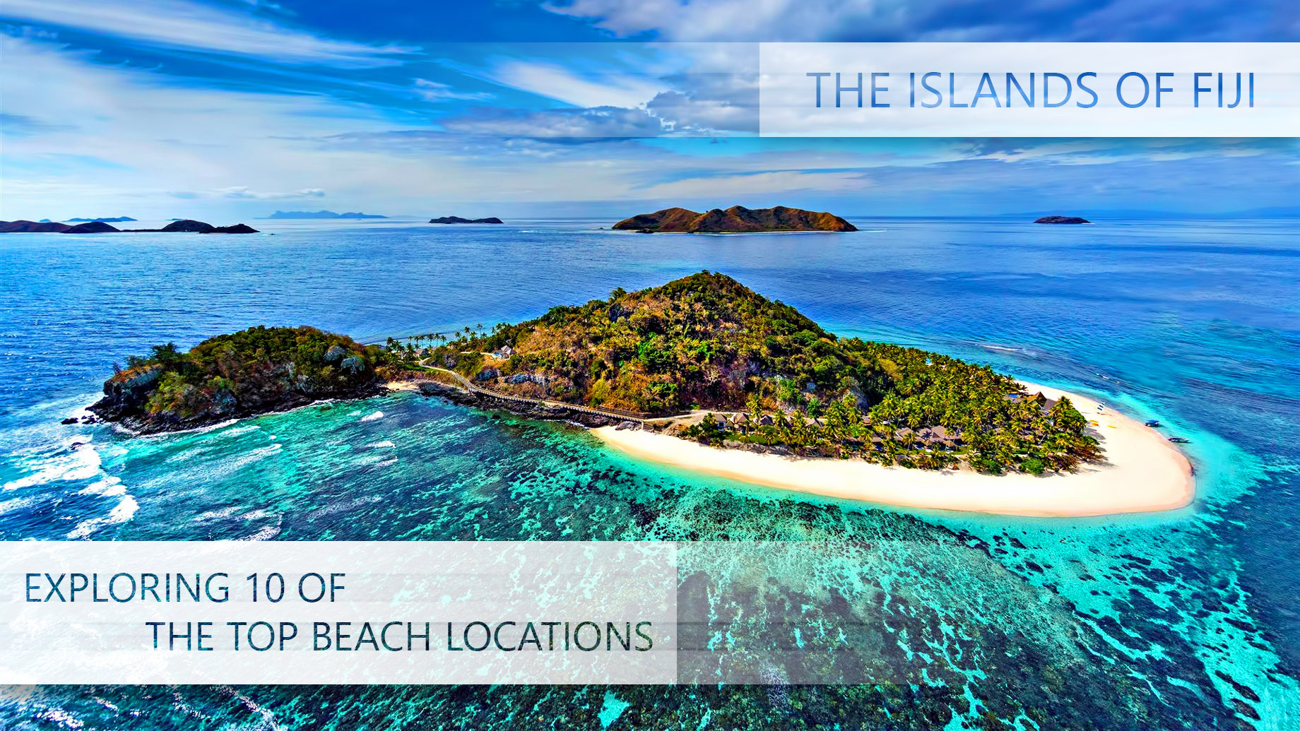 Exploring 10 of the Top Beach Locations on the Islands of Fiji