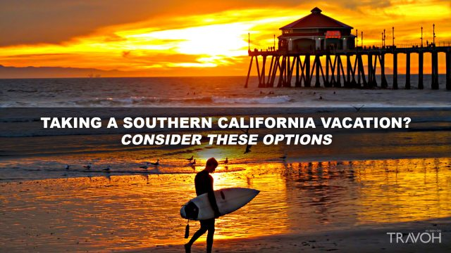 Taking a Southern California Vacation - Consider These Options