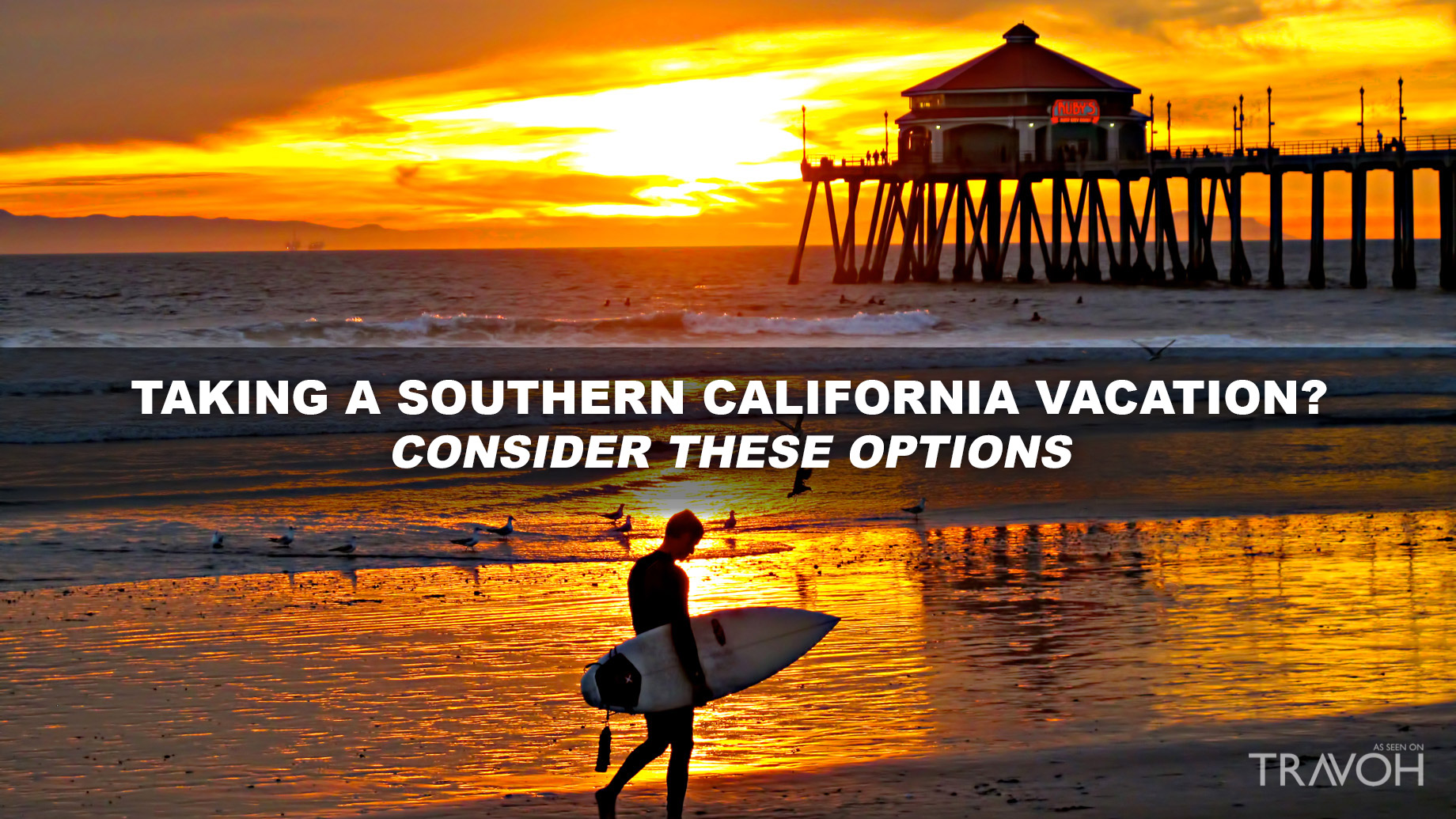 Taking a Southern California Vacation? Consider These Options