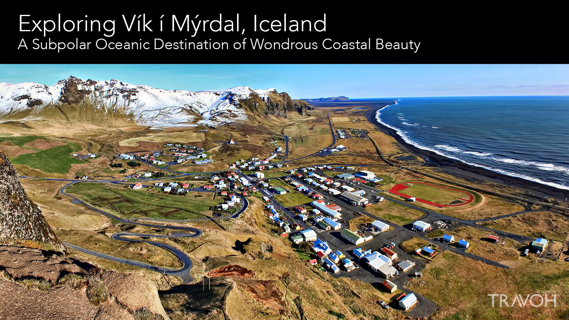Exploring Vík í Mýrdal, Iceland - A Subpolar Oceanic Destination of Wondrous Coastal Beauty