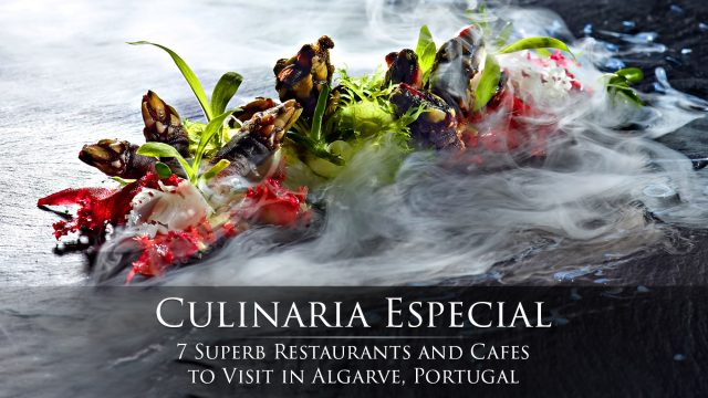 Culinaria Especial - 7 Superb Restaurants and Cafes to Visit in Algarve, Portugal