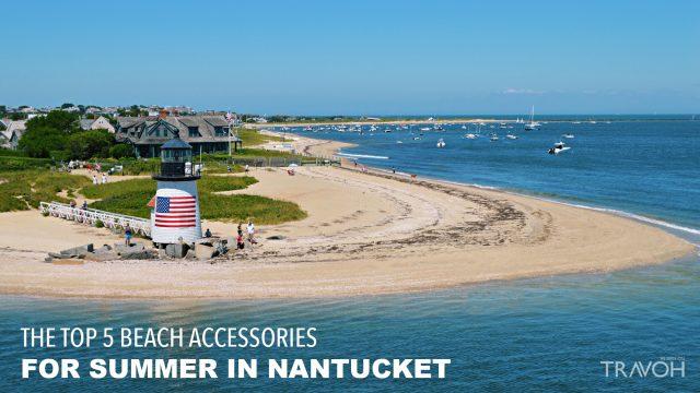 The Top 5 Beach Accessories for Summer in Nantucket, Massachusetts
