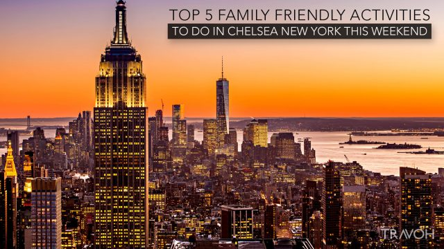 Top 5 Family-Friendly Activities To Do in Chelsea, New York This Weekend