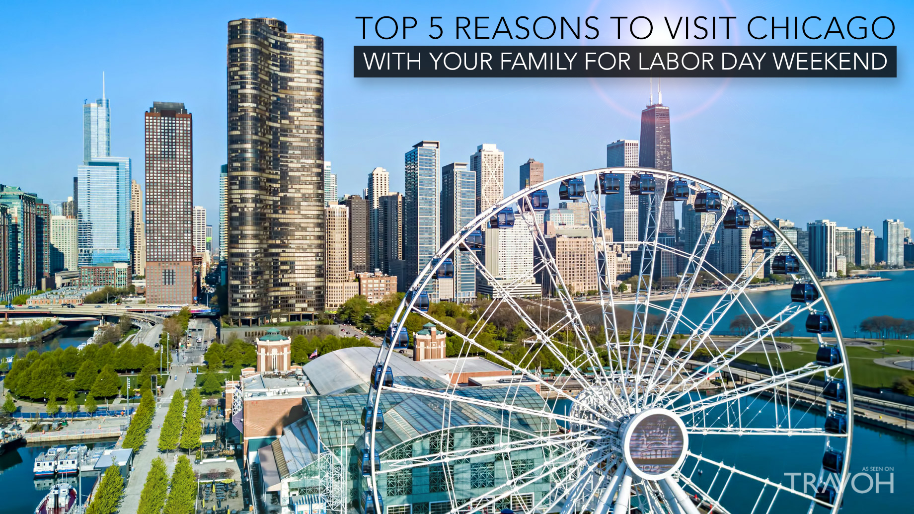 Top 5 Reasons to Visit Chicago With Your Family for Labor Day Weekend