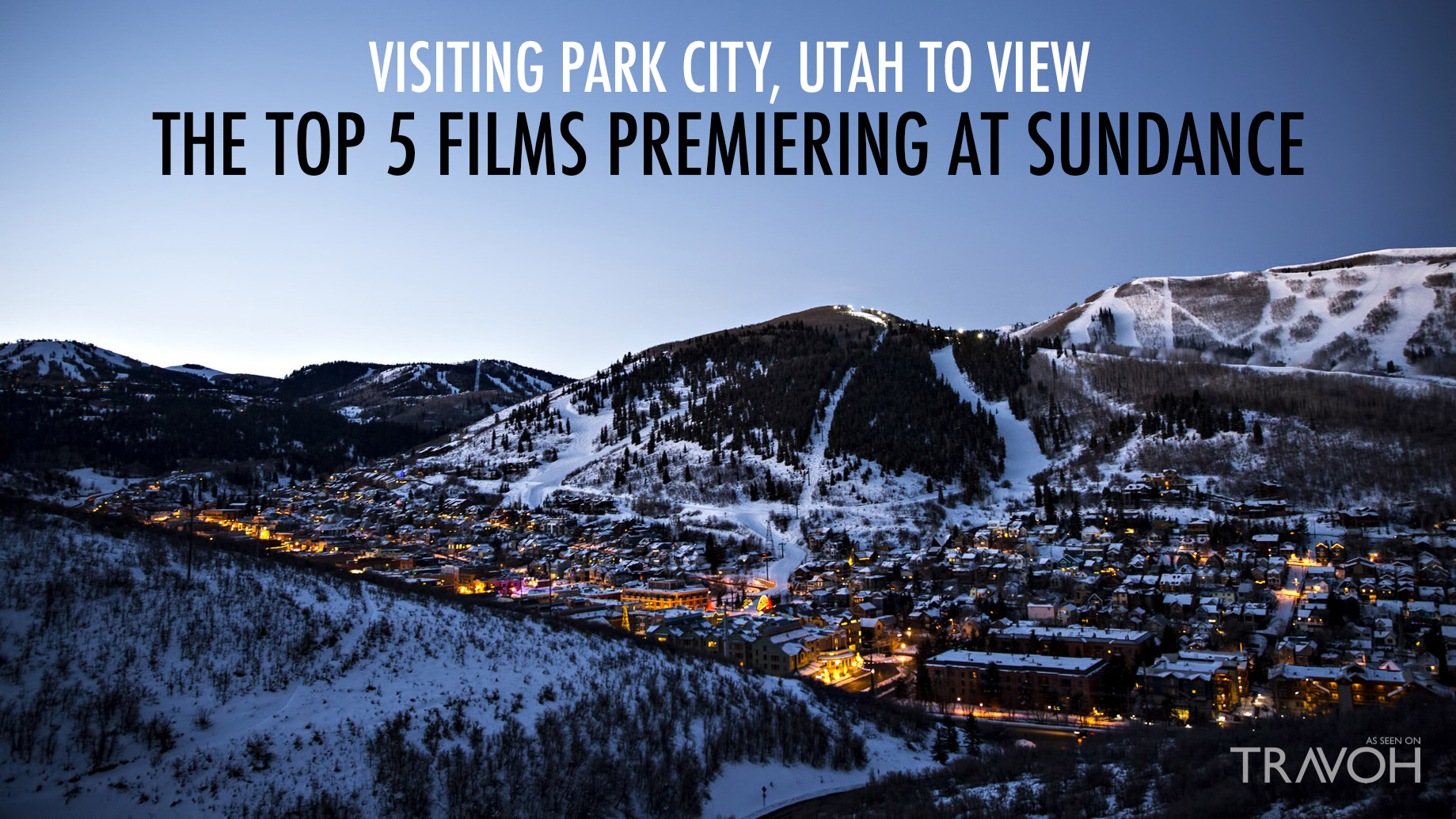 Visiting Park City, Utah to View the Top 5 Films Premiering at Sundance