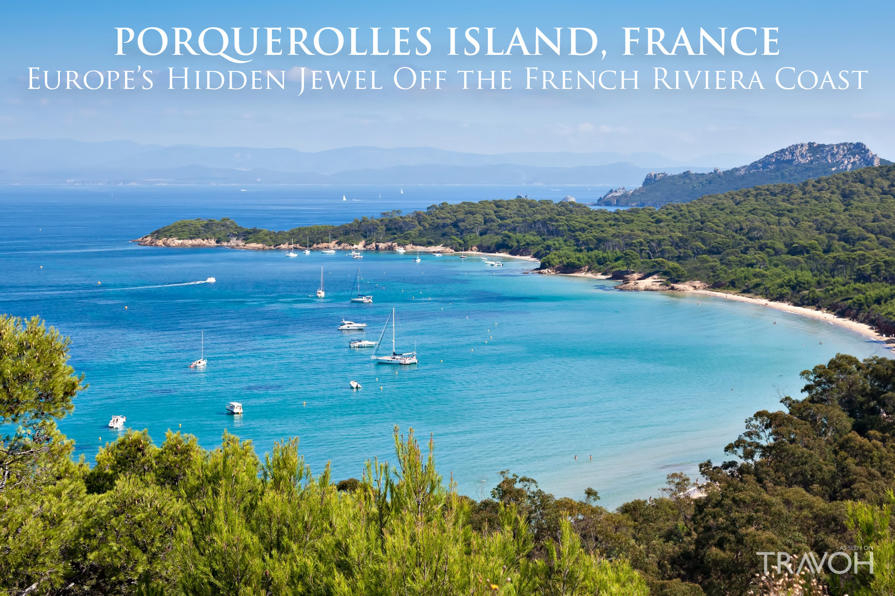 Porquerolles Island, France - Europe's Hidden Jewel Off The French Riviera Coast
