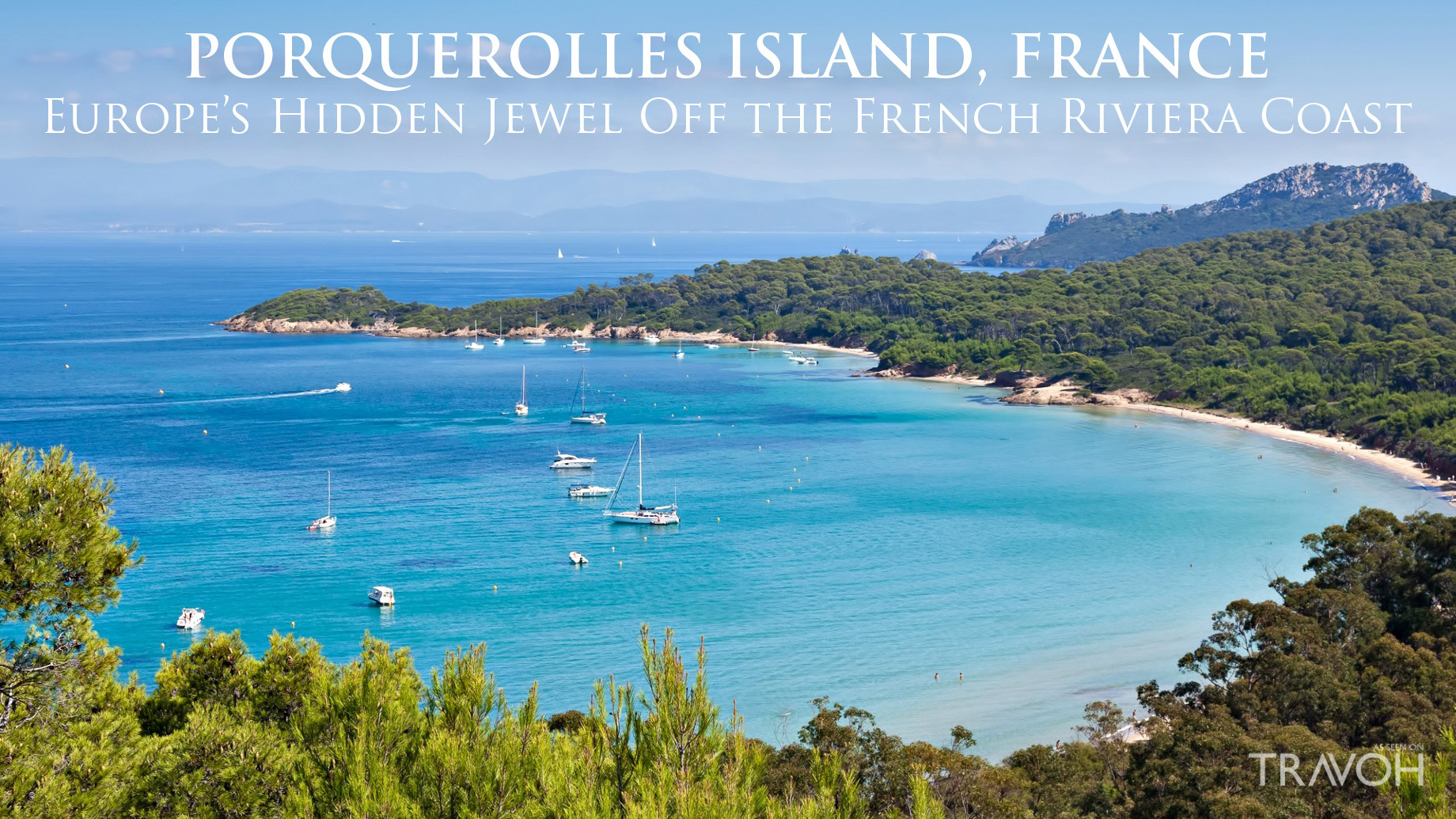 Porquerolles Island, France – Europe's Hidden Jewel Off The French Riviera Coast