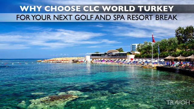 Why Choose CLC World Turkey for Your Next Golf and Spa Resort Break