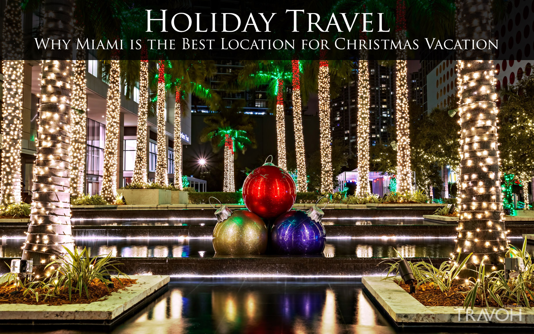 Holiday Travel - Why Miami is the Best Location for Christmas Vacation