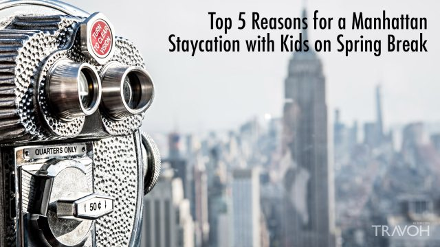 Top 5 Reasons for a Manhattan Staycation with Kids on Spring Break