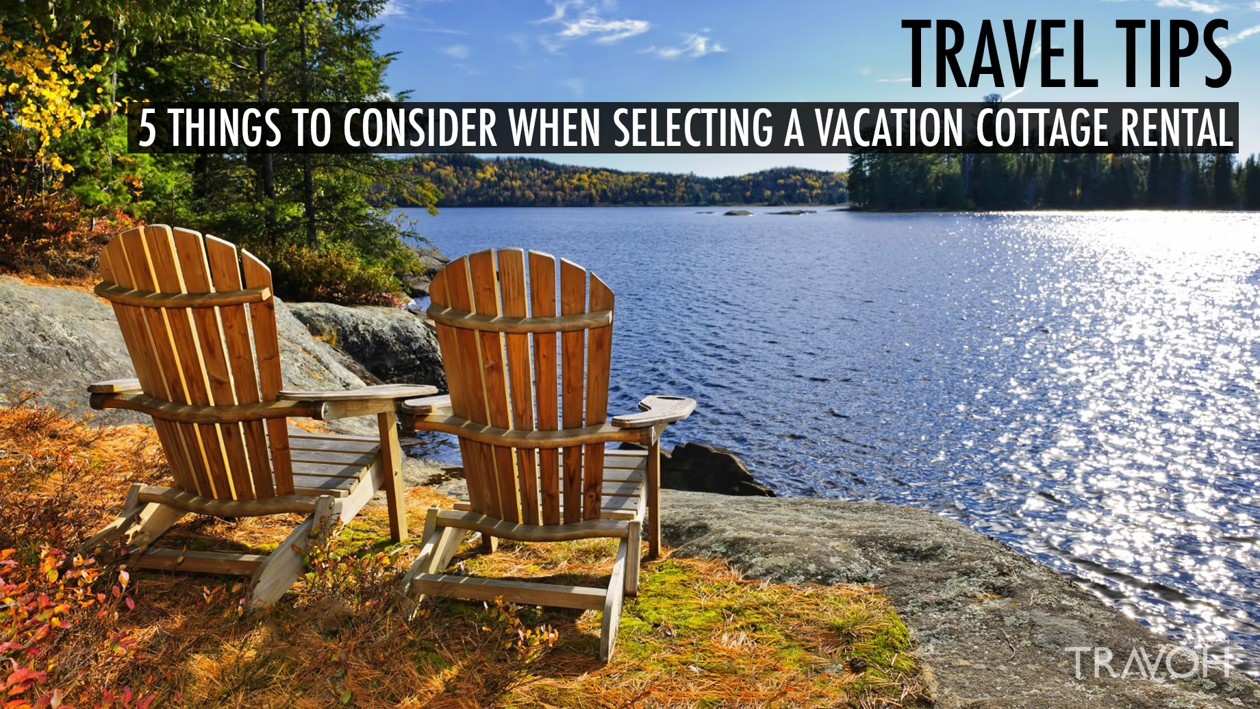 Travel Tips – 5 Things to Consider When Selecting a Vacation Cottage Rental