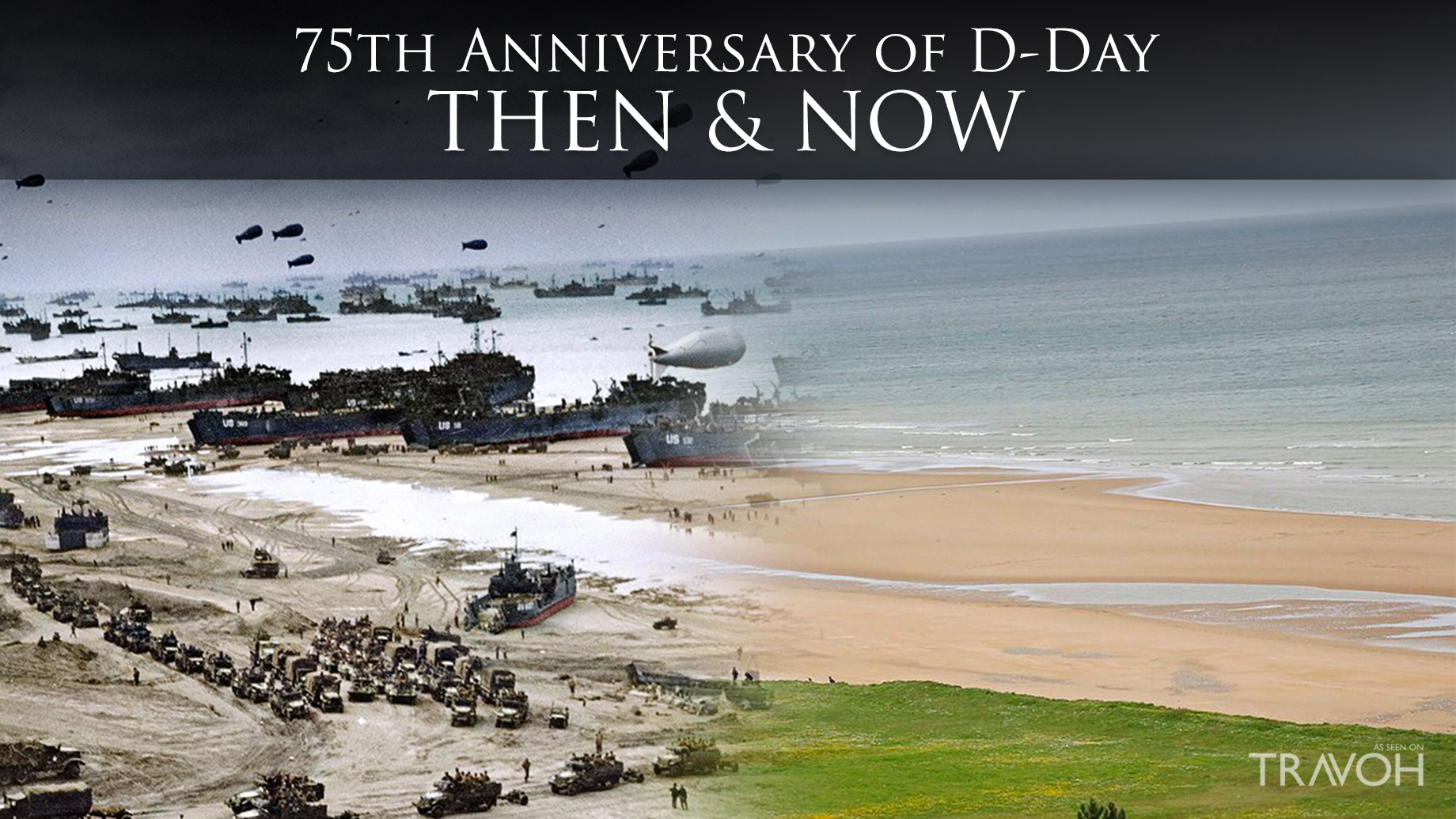 75th Anniversary of D-Day - A Look Back Then & Now