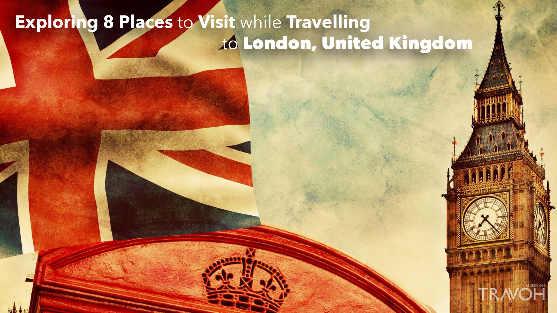 Exploring 8 Places to Visit while Traveling to London, United Kingdom