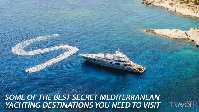 Some of the Best Secret Mediterranean Yachting Destinations You Need to Visit