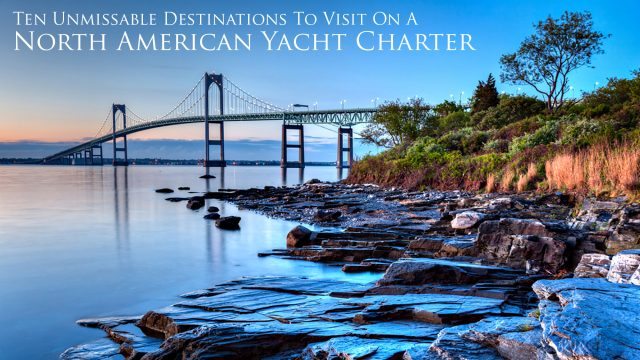 Ten Unmissable Destinations To Visit On A North American Yacht Charter