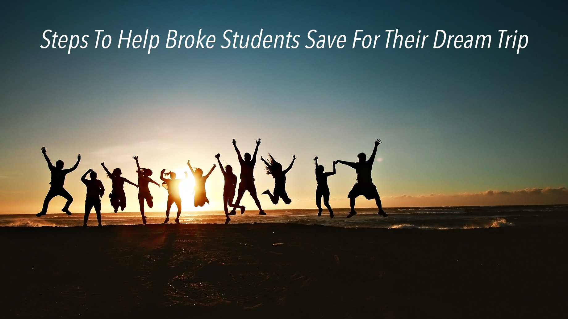 Steps To Help Broke Students Save For Their Dream Trip