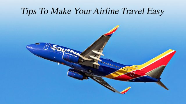 Tips To Make Your Airline Travel Easy