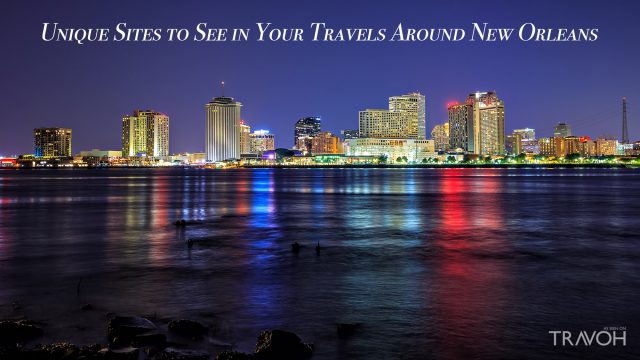 Unique Sites to See in Your Travels Around New Orleans, Louisiana