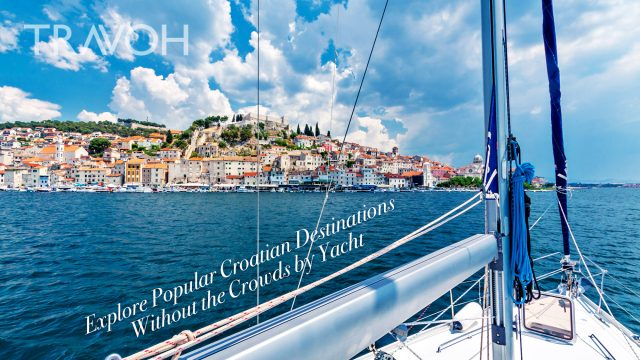 Explore Popular Croatian Destinations Without the Crowds by Yacht