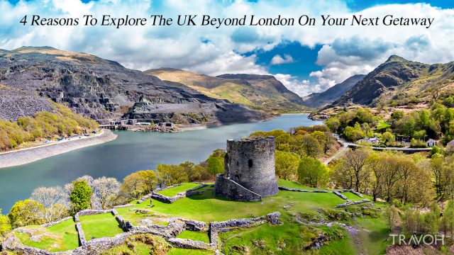 4 Reasons To Explore The UK Beyond London On Your Next Getaway