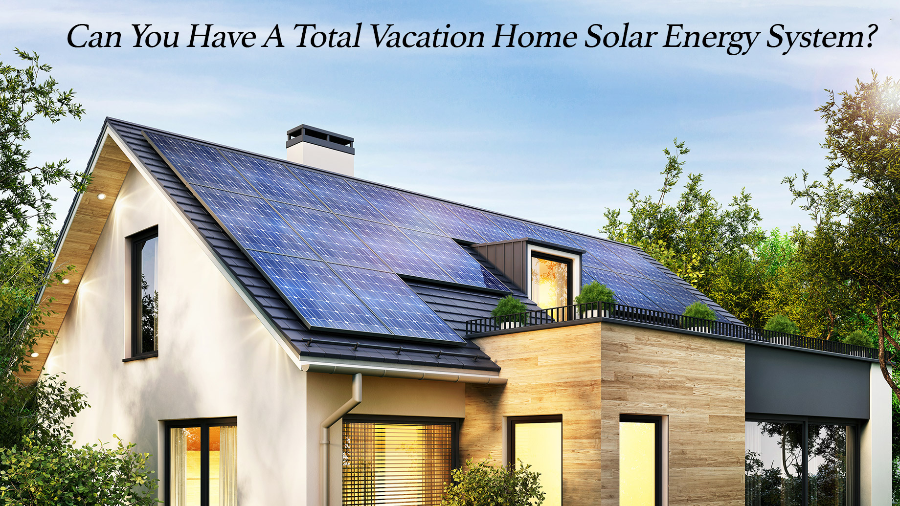 Can You Have A Total Vacation Home Solar Energy System?