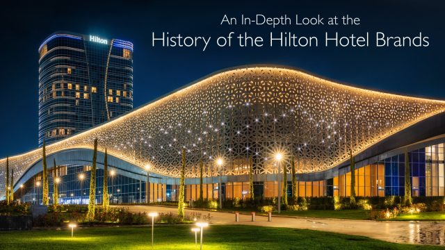 An In-Depth Look at the History of the Hilton Hotel Brands