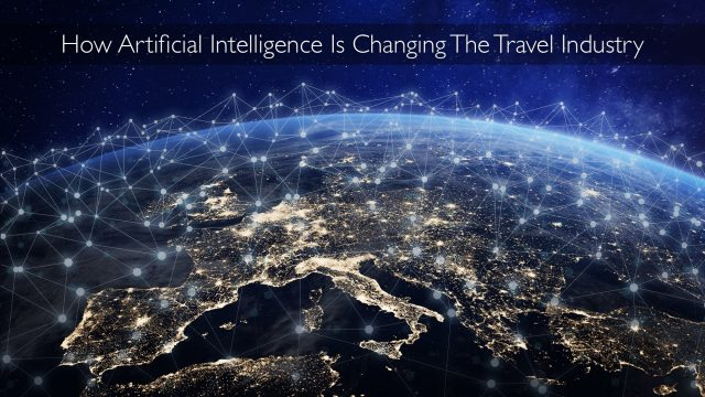 How Artificial Intelligence Is Changing The Travel Industry