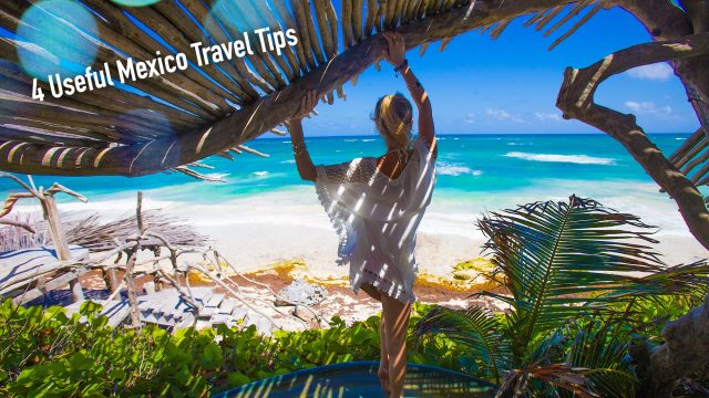 4 Useful Mexico Travel Tips