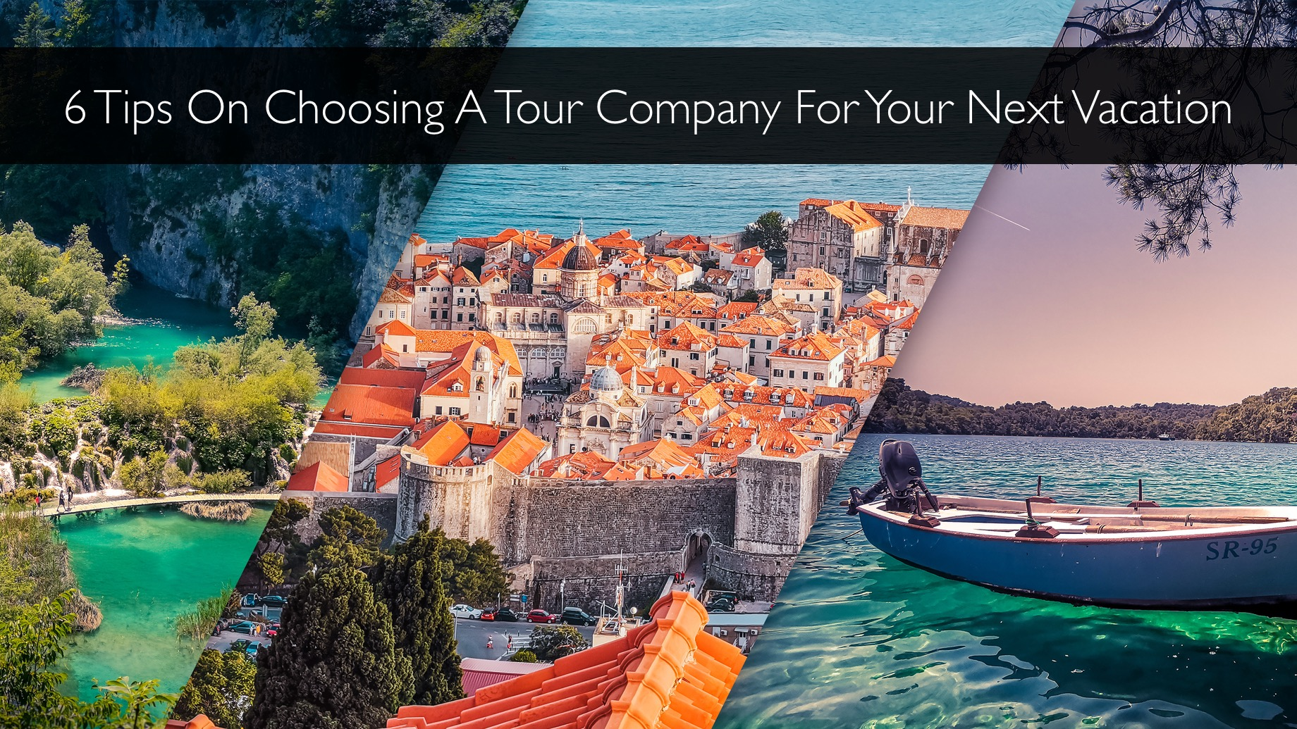 6 Tips On Choosing A Tour Company For Your Next Vacation